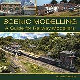 Scenic Modelling: A Guide for Railway Modellers by John de Frayssinet (2013-07-01)