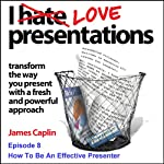 I Love Presentations: Episode 8 - How To Be An Effective Presenter | James Caplin