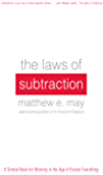 The Laws of Subtraction: 6 Simple Rules for Winning in the Age of Excess Everything (Business Books)