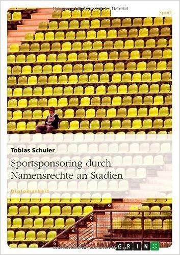 Sportsponsoring Durch Namensrechte an Stadien by Tobias Schuler (2007-07-16)