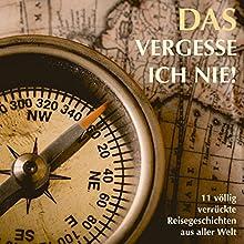 Das vergesse ich nie! 11 völlig verrückte Reisegeschichten aus aller Welt Hörbuch von Patrick Lynen Gesprochen von:  div.