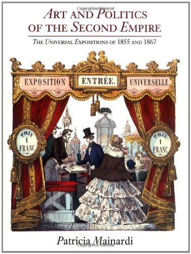 1855 Art - Art and Politics of the Second Empire: Universal Expositions of 1855 and 1867 by P Mainardi (1990-02-07)