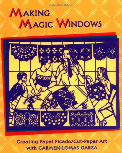 Making Magic Windows: Creating Cut-Paper Art With Carmen Lomas Garza