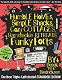 Humble Homes, Simple Shacks, Cozy Cottages, Ramshackle Retreats, Funky Forts: And Whatever The Heck Else We Could Squeeze In Here