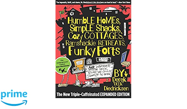 Humble Homes, Simple Shacks, Cozy Cottages, Ramshackle Retreats, Funky Forts: And Whatever The Heck Else We Could Squeeze In Here: Amazon.es: Derek ...