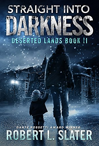 Straight Into Darkness: Post-Apocalyptic Young Adult (Deserted Lands Book 2) by [Slater, Robert L.]