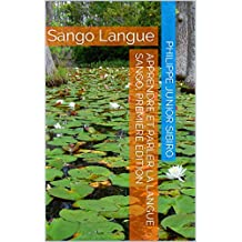Apprendre et Parler la Langue Sango, première édition: Sango Langue (French Edition)