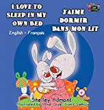 I Love to Sleep in My Own Bed J'aime dormir dans mon lit: English French Bilingual Edition (English French Bilingual Collection) (French Edition)
