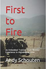 First to Fire: An Embedded Training Team Member Experience in Afghanistan 2006 Paperback