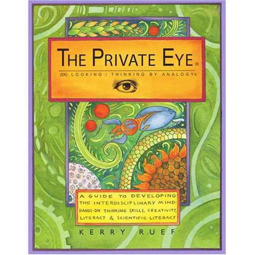 The Private Eye 5X Looking/Thinking by Analogy - A Guide to Developing the Interdisciplinary Mind