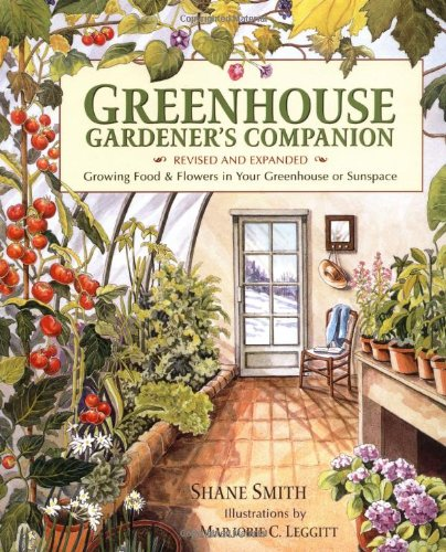 Greenhouse Gardener's Companion, Revised: Growing Food & Flowers in Your Greenhouse or (Indoor Flower Gardening)