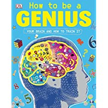 How to be a Genius: Your Brain and How to Train It