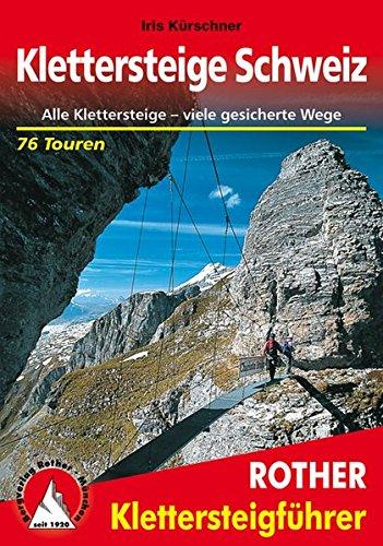 Klettersteige Schweiz: Alle Klettersteige viele gesicherte Wege. 76 Touren (Rother Klettersteigführer)