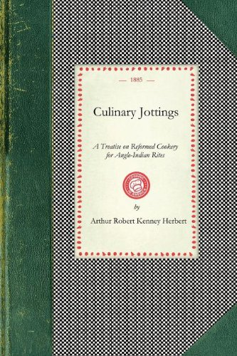 Download Culinary Jottings: A Treatise in Thirty Chapters on Reformed Cookery for Anglo-Indian Rites, Based Upon Modern English, and Continental Principles, ... on Our Kitchens in India (Cooking in America) pdf