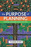 THE PURPOSE OF PLANNING: Creating sustainable towns and cities