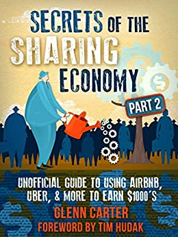 Secrets of the Sharing Economy Part 2: Unofficial Guide to Using Airbnb, Uber, & More to Earn $1000's (The Casual Capitalist Series) by [Carter, Glenn]