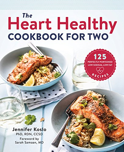 Heart Healthy Fat Low - The Heart Healthy Cookbook for Two: 125 Perfectly Portioned Low Sodium, Low Fat Recipes