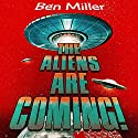 The Aliens Are Coming!: The Exciting and Extraordinary Science Behind Our Search for Life in the Universe Audiobook by Ben Miller Narrated by Ben Miller