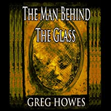 The Man Behind The Glass Audiobook by Greg Howes Narrated by Adam Stubbs