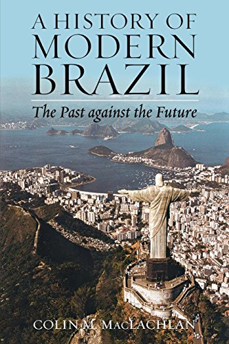 A History of Modern Brazil: The Past Against the Future (Latin American Silhouettes)