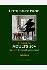 Upper Hands Piano: A Method for Adults 50+ to SPARK the Mind, Heart and Soul: Book 3 (Volume 3) Paperback