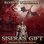Sisera's Gift: Dragonblood Sagas, Book 2   Robyn Wideman