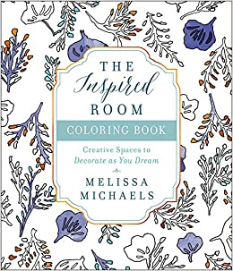 Amazon The Inspired Room Coloring Book Creative Spaces To Decorate As You Dream 9780736969147 Melissa Michaels Books
