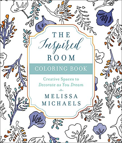 The Inspired Room Coloring Book: Creative Spaces to Decorate as You Dream (Games To Play With Your Sister At Home)