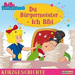 Du Bürgermeister - Ich Bibi (Bibi Blocksberg - Kurzgeschichte) Hörbuch