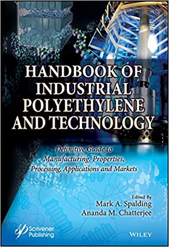 Processing Handbook of Industrial Polyethylene and Technology: Definitive Guide to Manufacturing Properties Applications and Markets Set