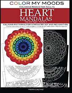 Color My Moods Coloring Books for Adults, Day and Night Heart Mandalas (Volume 3): Calming mandala patterns for stress relief and relaxation to help ... mind, art for creative expression and for fun