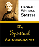 My Spiritual Autobiography:  Or, How I Discovered the Unselfishness of God