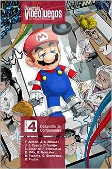 Desarrollo De Videojuegos. Un Enfoque Práctico.: Volumen 4. Desarrollo De Componentes: Volume 4 por Francisco Jurado
