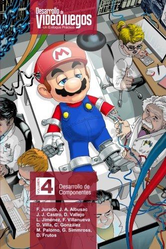 Desarrollo de Videojuegos. Un enfoque Practico.: Volumen 4. Desarrollo de Componentes (Volume 4) (Spanish Edition) [Francisco Jurado - Javier A. Albusac - Jose J. Castro - David Vallejo] (Tapa Blanda)