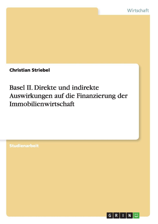 Basel II. Direkte und indirekte Auswirkungen auf die Finanzierung der Immobilienwirtschaft