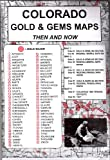 Colorado, Gold & Gems, 5 Map Set Then & Now