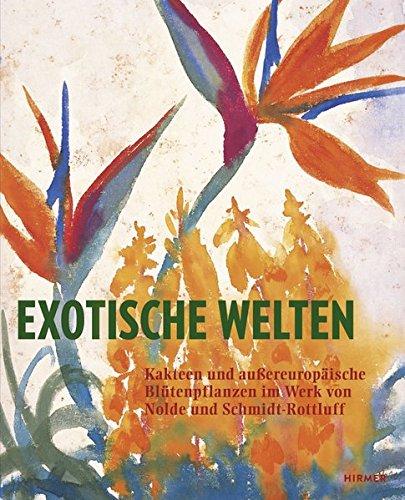 Exotische Welten: Kakteen und außereuropäische Blütenpflanzen im Werk von Nolde und Schmidt-Rottluff