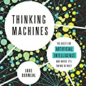 Thinking Machines: The Quest for Artificial Intelligence - and Where It's Taking Us Next Audiobook by Luke Dormehl Narrated by Gus Brown
