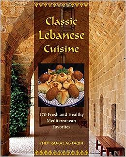 classic lebanese cuisine 170 fresh and healthy mediterranean favorites kamal al faqih 0890629135685 amazoncom books - Lebanese Kitchen