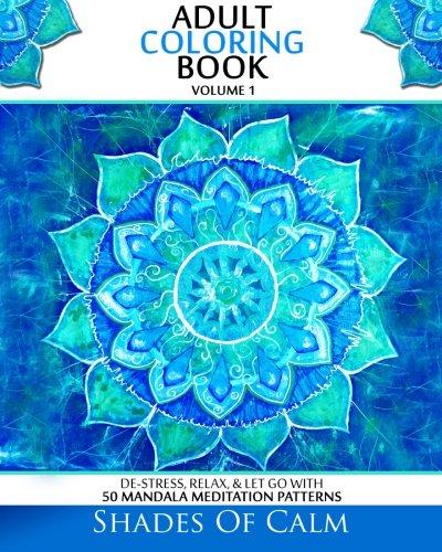 Adult Coloring Book: De-Stress, Relax & Let Go With 50 Mandala Mediation Patterns (Unique Mandala Designs, Adult Coloring Book) (Volume 1)