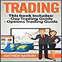 Trading: A Beginner's Guide to Day Trading and A Beginner's Guide to Options Trading Audiobook by Matthew Maybury Narrated by Mark Shumka
