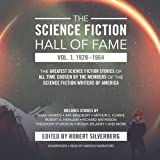 The Science Fiction Hall of Fame, Volume One: 1929-1964: The Greatest Science Fiction Stories of All Time Chosen by the…