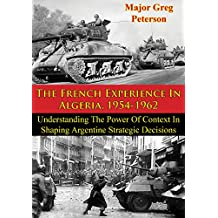 The French Experience In Algeria, 1954-1962: Blueprint For U.S. Operations In Iraq