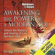 Awakening the Power of Modern God: Unlock the Mystery and Healing of Your Spiritual DNA    Gregg Braden Ph.D.