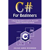 C# For Beginners: A Step-by-Step Guide to Learn C#, Microsoft's Popular Programming Language