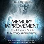 Memory: The Ultimate Guide to Memory Improvement: With Techniques, Tips and Strategies to Supercharge Your IQ and Memory! Including Neuro-Linguistic Programming | Bill McDowell