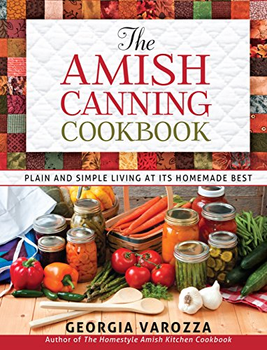 The Amish Canning Cookbook: Plain and Simple Living at Its Homemade Best by [Varozza, Georgia]