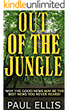 Out of the Jungle: Why the good news may be the best news you never heard!