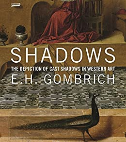 Shadows: The Depiction of Cast Shadows in Western Art by [Gombrich, E. H.]
