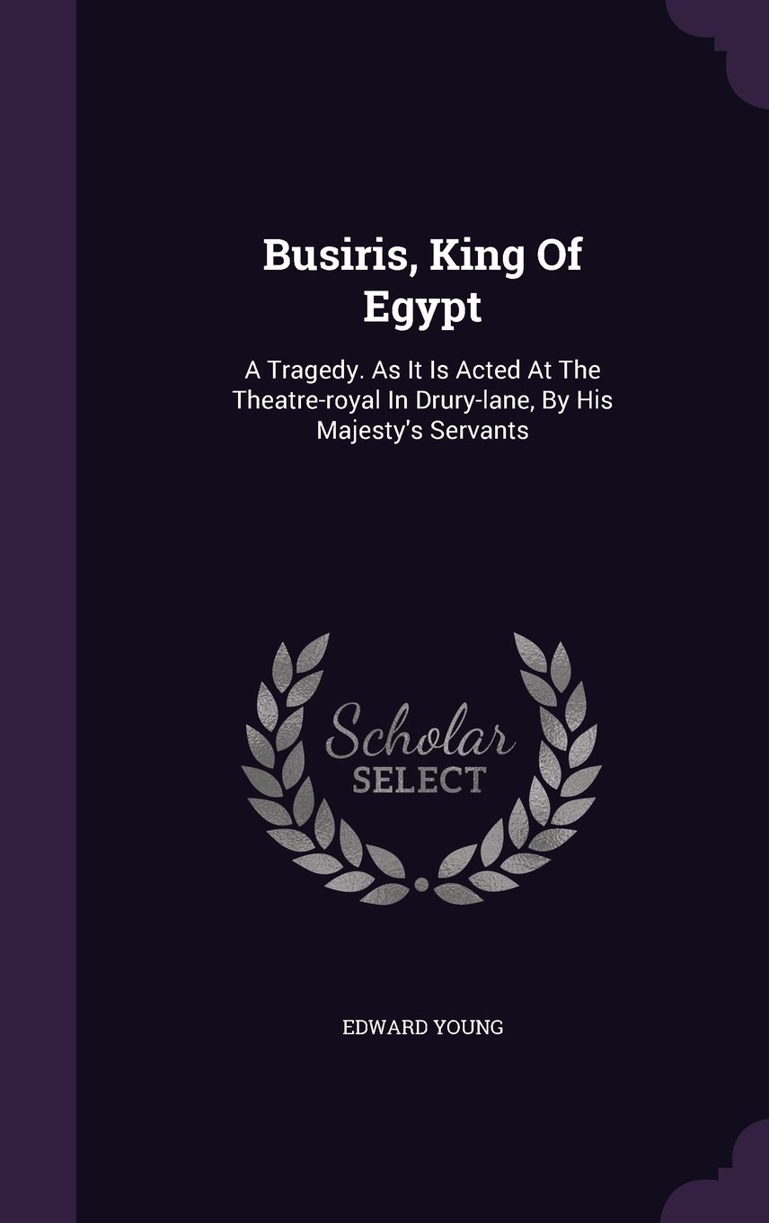 Download Busiris, King Of Egypt: A Tragedy. As It Is Acted At The Theatre-royal In Drury-lane, By His Majesty's Servants PDF